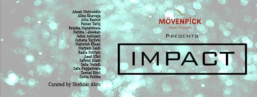Impact - Opening of Mövenpick Hotel Karachi Art Gallery [15 - 28 November]